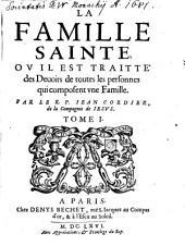 La Famille Sainte; Ou Il Est Traitté des Devoirs de toutes les personnes qui composent une Famille: Volume1