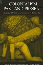 Colonialism Past and Present: Reading and Writing about Colonial Latin America Today