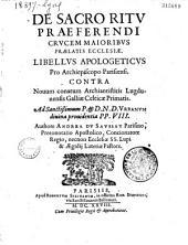 De Sacro ritu praeferendi crucem majoribus praelatis ecclesiae libellus apologeticus pro archiepiscopo parisiensi... authore Andrea Du Saussay...