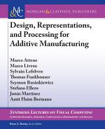 Design, Representations, and Processing for Additive Manufacturing