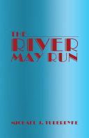 The River May Run
