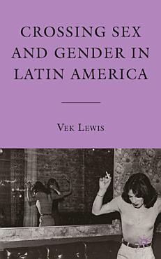Crossing Sex and Gender in Latin America PDF
