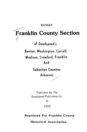 Franklin County Section of Goodspeed s Benton  Washington  Carroll  Madison  Crawford  Franklin  and Sebastian Counties  Arkansas