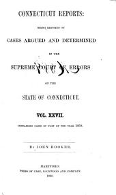 Connecticut Reports: Containing Cases Argued and Determined in the Supreme Court of Errors, Volume 27