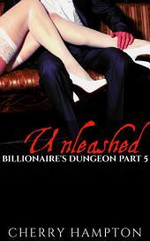 Unleashed: Billionaire's Dungeon Part 5 (new adult bdsm bisexual menage erotic romance)