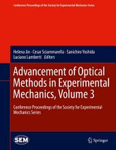 Advancement of Optical Methods in Experimental Mechanics, Volume 3: Conference Proceedings of the Society for Experimental Mechanics Series