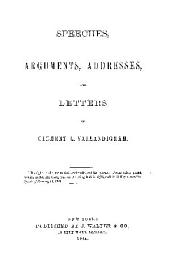 SPEECHES, ARGUMENTS, ADDRESSES, AND LETTERS OF CLEMENT L. VALLANDIGHAM