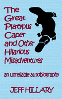 The Great Platypus Caper   Other Hilarious Misadventures  an unreliable autobiography PDF
