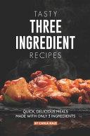 Tasty Three Ingredient Recipes