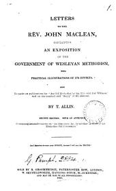 Letters to the rev. John Maclean, containing an exposition of the government of Wesleyan Methodism: Volume 1