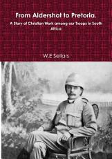 From Aldershot to Pretoria  A Story of Christian Work among our Troops in South Africa PDF