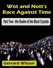Wot and Nott's Race Against Time: Part Two - the Realm of the Black Crystals