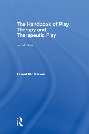 The Handbook of Play Therapy and Therapeutic Play