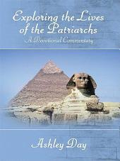 Exploring the Lives of the Patriarchs: A Devotional Commentary