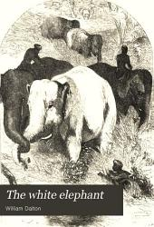The White Elephant Or The Hunters Of Ava And The King Of The Golden Foot Book PDF