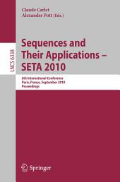 Sequences and Their Applications - SETA 2010: 6th International Conference, Paris, France, September 13-17, 2010. Proceedings