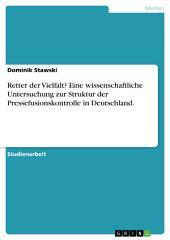 Retter der Vielfalt? Eine wissenschaftliche Untersuchung zur Struktur der Pressefusionskontrolle in Deutschland.