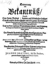 Erinnerung und Bekantnuß, das ist: eine kurtze Predigt, ... so anno 1666 ... zu Franckfurt am Mayn ... bei offentlicher Bekantnuß des Herrn Joannis Theodori Sprengers ... gehalten und in Druck gegeben worden