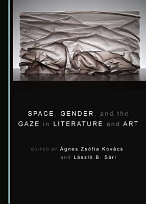 Space  Gender  and the Gaze in Literature and Art PDF