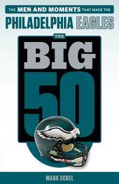 Big 50: Philadelphia Eagles: The Men and Moments that Made the Philadelphia Eagles
