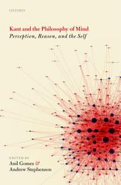 Kant and the Philosophy of Mind: Perception, Reason, and the Self