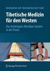 Tibetische Medizin für den Westen: Das Archetypen-Meridian-System in der Praxis