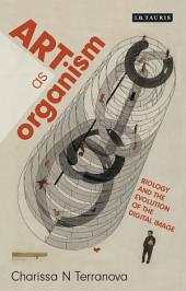 Art as Organism: Biology and the Evolution of the Digital Image