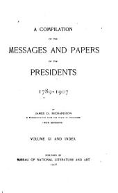 A Compilation of the Messages and Papers of the Presidents, 1789-1907: Volume 11