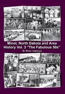 Minot  North Dakota and Area History Vol  3 the Fabulous 50s PDF