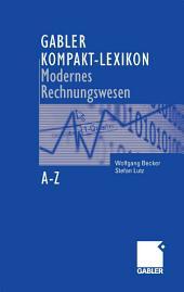 Gabler Kompakt-Lexikon Modernes Rechnungswesen: 2.000 Begriffe zu Buchführung und Bilanzierung, Kostenrechnung und Controlling nachschlagen, verstehen, anwenden, Ausgabe 2
