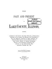 The Past and Present of Lake County, Illinois: Containing a History of the County--its Cities, Towns, &c., a Biographical Directory of Its Citizens, War Record of Its Volunteers in the Late Rebellion, Portraits of Early Settlers and Prominent Men, General and Local Statistics, Map of Lake County, History of Illinois, Illustrated, History of the Northwest, Illustrated, Constitution of the United States, Miscellaneous Matters, Etc., Etc