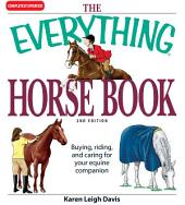The Everything Horse Book: Buying, riding, and caring for your equine companion, Edition 2