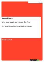 Von Jean-Marie zu Marine Le Pen: Der Front National im Spiegel dreier Jahrzehnte