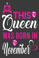This Queen Was Born in November Birthday Notebook Journal 6 X 9 120 Pages
