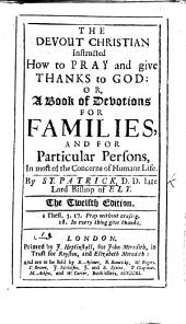 The Devout Christian instructed how to pray and give thanks to God: or, a Book of Devotions for Families, etc. ... Eleventh edition