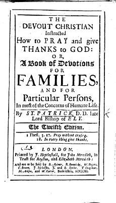 The Devout Christian instructed how to pray and give thanks to God  or  a Book of Devotions for Families  etc      Eleventh edition PDF