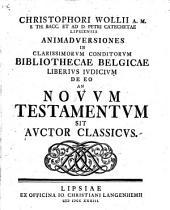 Christophori Wollii A. M. S. Th. Bacc. Et Ad D. Petri Catechetae Lipsiensis Animadversiones In Clarissimorum Conditorum Bibliothecae Belgicae Liberius Iudicium De Eo An Novum Testamentum Sit Auctor Classicus