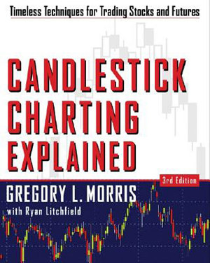 Candlestick Charting Explained Timeless Techniques for Trading Stocks and Futures