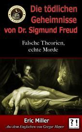 Die Tödlichen Geheimnisse von Dr. Sigmund Freud: Falsche Theorien, echte Morde