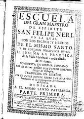 Escuela del gran maestro del espíritu San Felipe Neri: en la qual, con los dichos y hechos de el mismo Santo y de algunos discipulos suyos, se enseña la practica de la vida espiritual à todo estado de personas