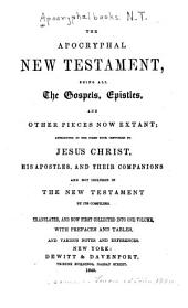 The Apocryphal New Testament: Being All the Gospels, Epistles, and Other Pieces Now Extant; Attributed in the First Four Centuries to Jesus Christ, His Apostles, and Their Companions, and Not Included in the New Testament by Its Compilers