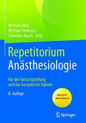 Repetitorium Anästhesiologie: Für die Facharztprüfung und das Europäische Diplom, Ausgabe 8