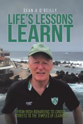 Life'S Lessons Learnt: From Irish Bohareens to London Streets to the Temples of Learning