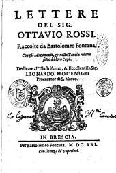 Lettere del sig. Ottauio Rossi. Raccolte da Bartolomeo Fontana. Con gli argomenti, & nella tauola ridotte sotto a i loro capi ..
