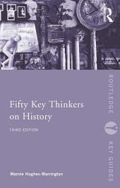 Fifty Key Thinkers on History: Edition 3