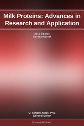 Milk Proteins: Advances in Research and Application: 2011 Edition: ScholarlyBrief
