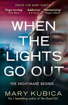 When The Lights Go Out  The mind twistingly addictive new thriller from the bestselling author of The Good Girl
