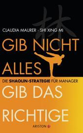 Gib nicht alles, gib das Richtige: Die Shaolin-Strategie für Manager