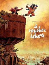 A coucher dehors - Tome 2 - A coucher Dehors –