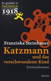 Katzmann und das verschwundene Kind: Der erste Fall. Kriminalroman